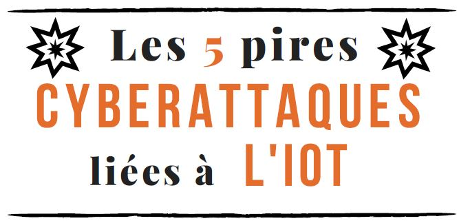 Les 5 pires cyberattaques Internet of Things IoT